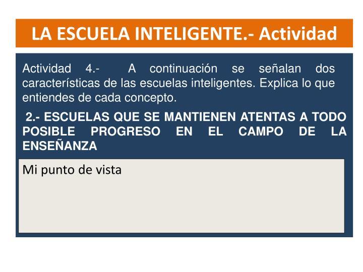 Actividad 4.-  A continuación se señalan dos características de las escuelas inteligentes. Explica lo que entiendes de cada concepto.