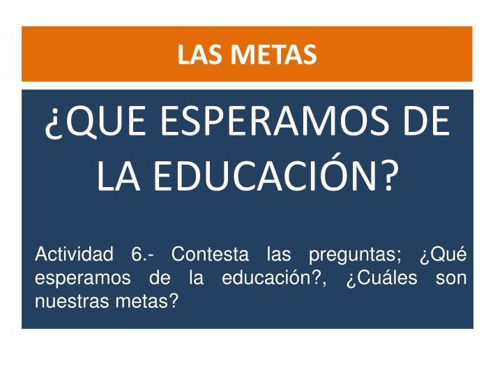 ¿QUE ESPERAMOS DE LA EDUCACIÓN?