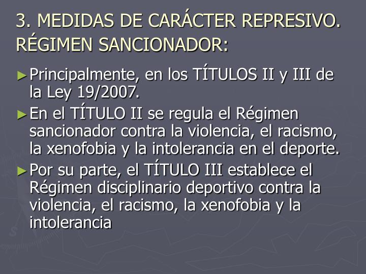 3. MEDIDAS DE CARÁCTER REPRESIVO. RÉGIMEN SANCIONADOR:
