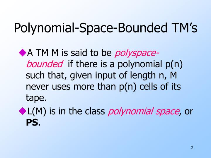 Polynomial space bounded tm s