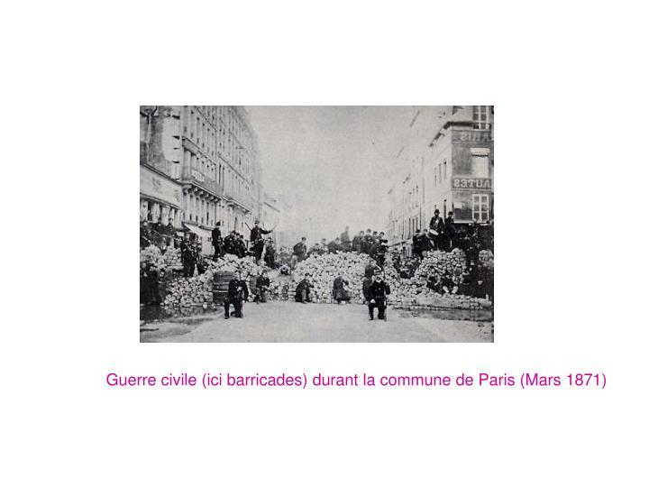 Guerre civile (ici barricades) durant la commune de Paris (Mars 1871)