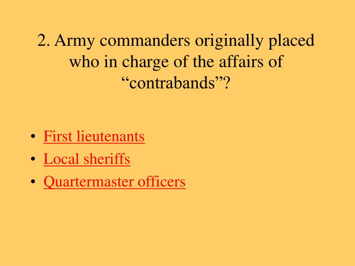 "2. Army commanders originally placed who in charge of the affairs of ""contrabands""?"