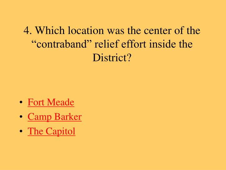 "4. Which location was the center of the ""contraband"" relief effort inside the District?"