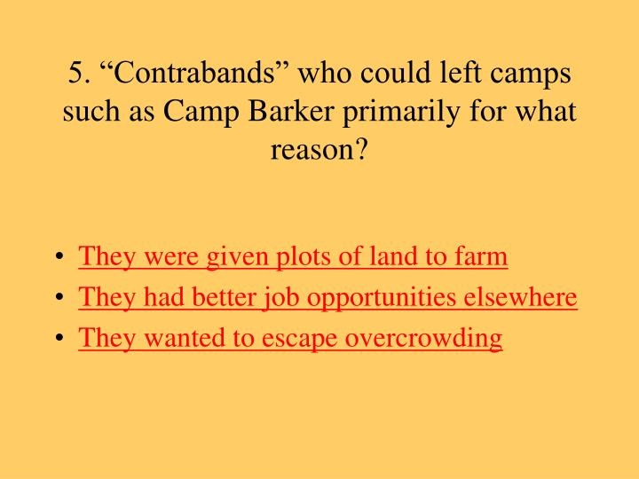 "5. ""Contrabands"" who could left camps such as Camp Barker primarily for what reason?"