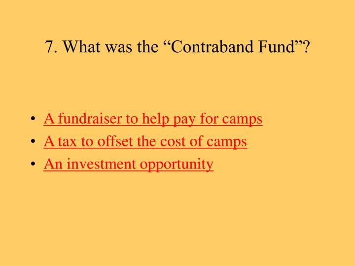 "7. What was the ""Contraband Fund""?"