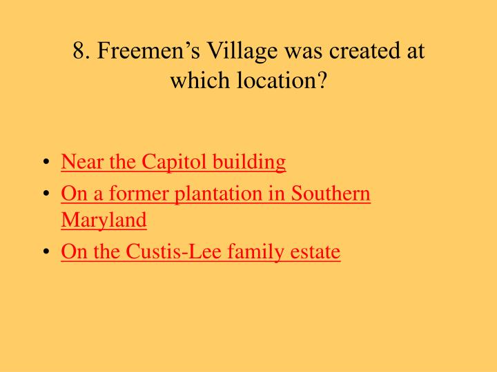 8. Freemen's Village was created at which location?