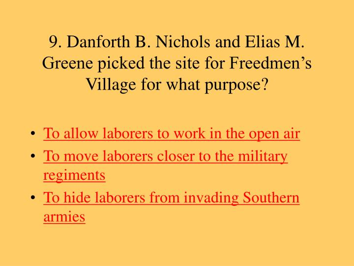 9. Danforth B. Nichols and Elias M. Greene picked the site for Freedmen's Village for what purpose?