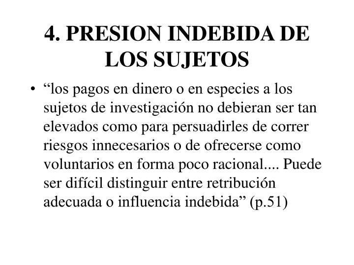 4. PRESION INDEBIDA DE LOS SUJETOS