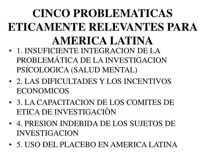 CINCO PROBLEMATICAS ETICAMENTE RELEVANTES PARA AMERICA LATINA