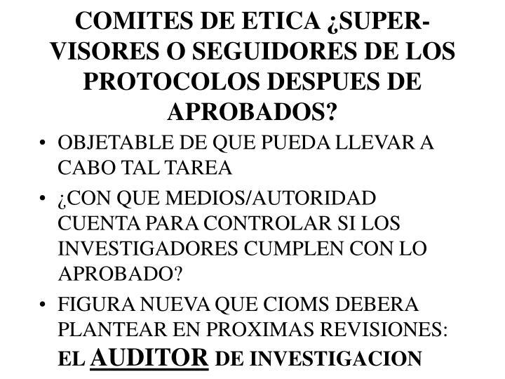 COMITES DE ETICA ¿SUPER-VISORES O SEGUIDORES DE LOS PROTOCOLOS DESPUES DE APROBADOS?