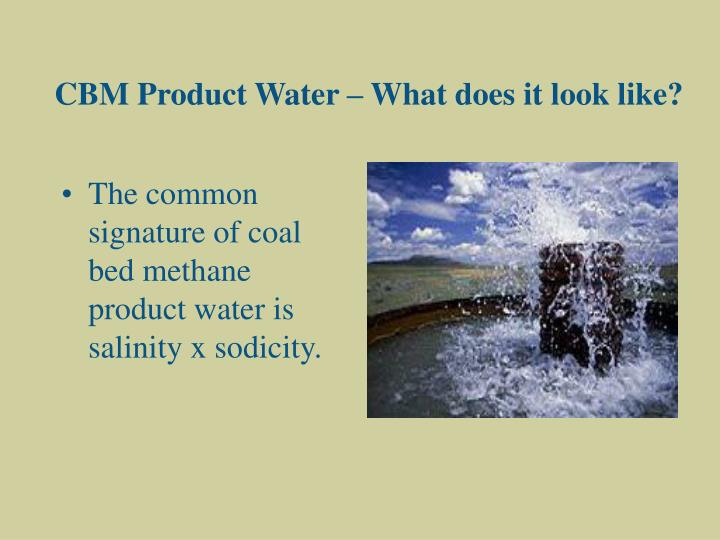 CBM Product Water – What does it look like?