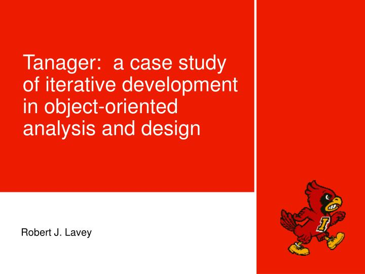 Tanager a case study of iterative development in object oriented analysis and design