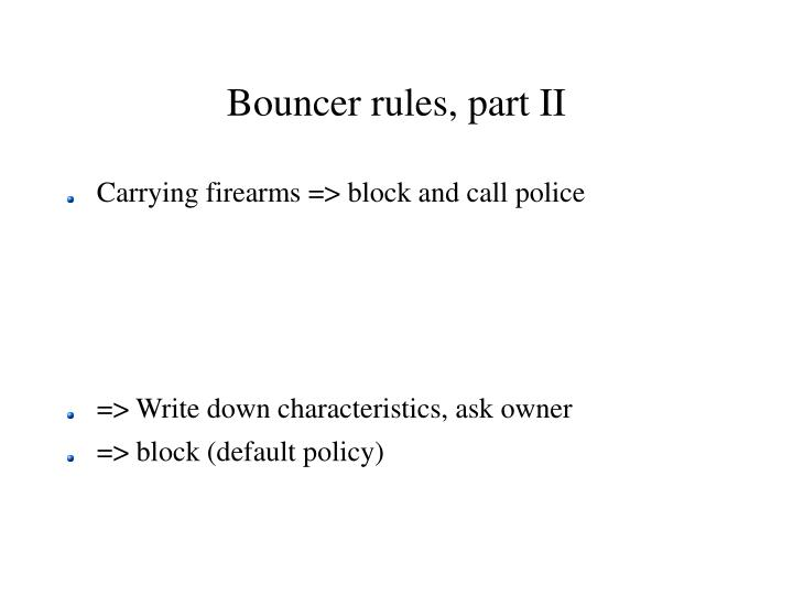 Bouncer rules, part II