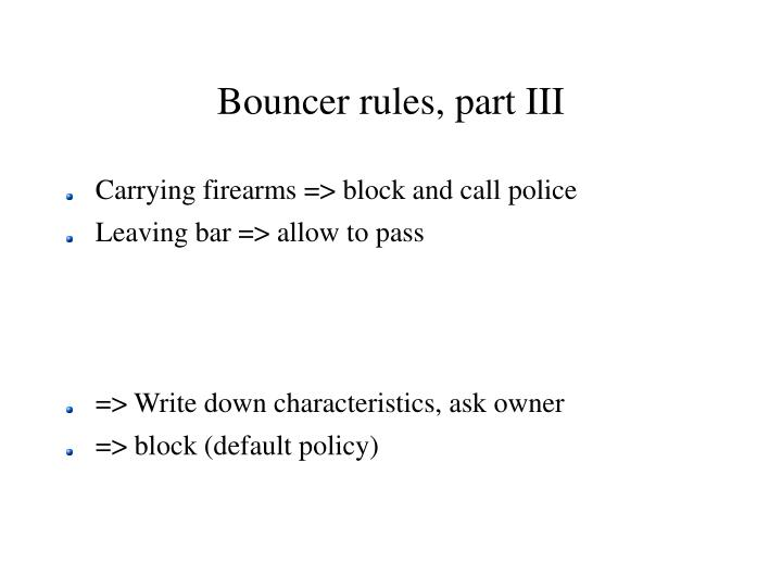 Bouncer rules, part III