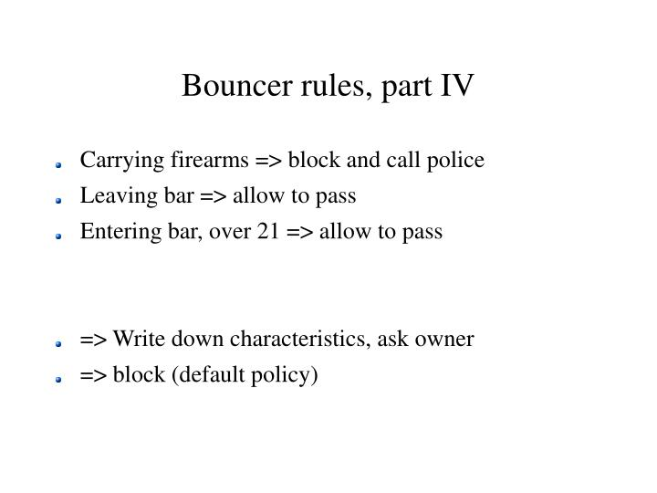 Bouncer rules, part IV