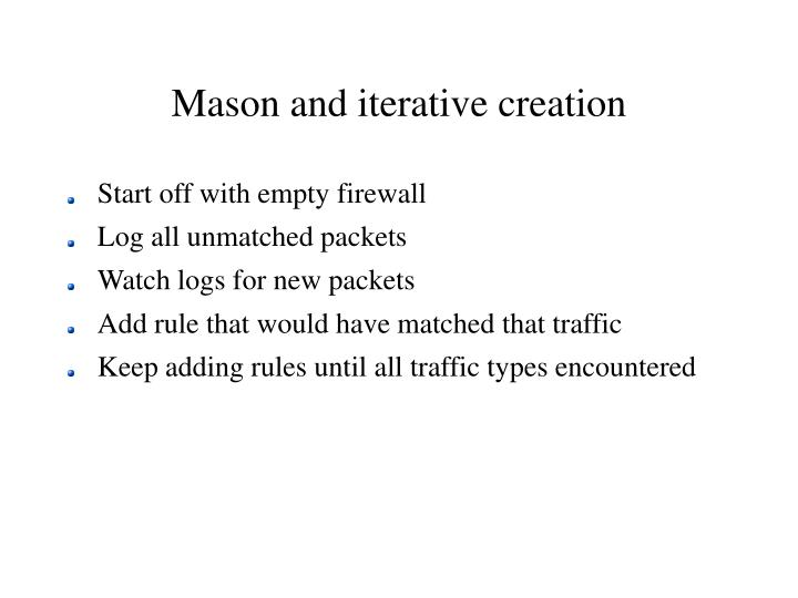 Mason and iterative creation