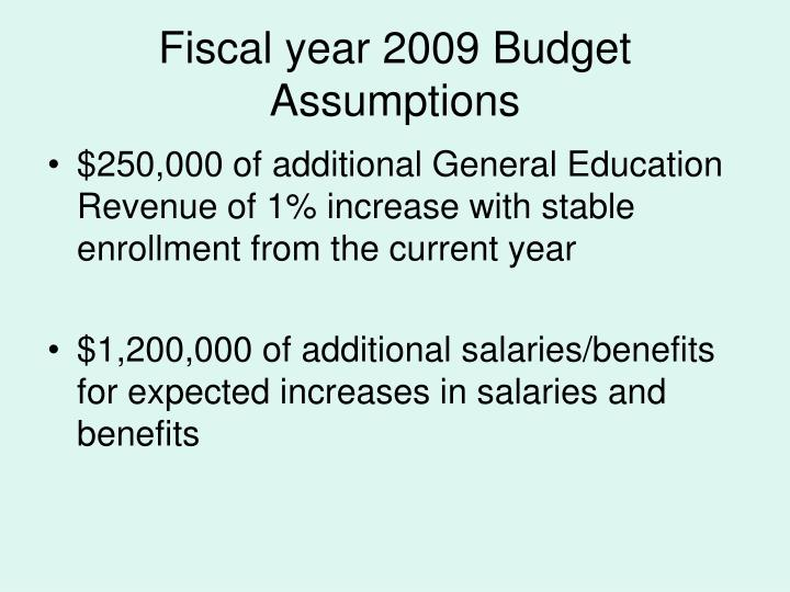 Fiscal year 2009 budget assumptions