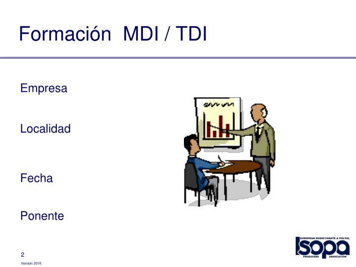 Formación  MDI / TDI