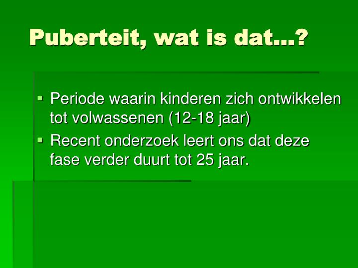 Puberteit, wat is dat…?