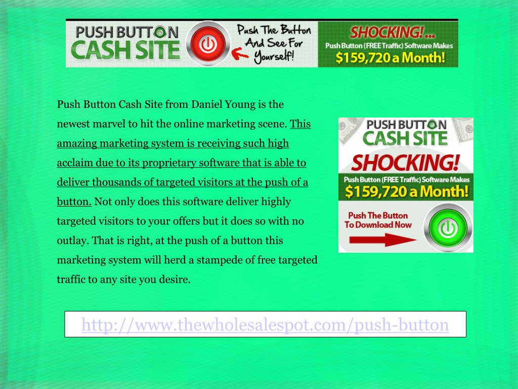Push Button Cash Site from Daniel Young is the newest marvel to hit the online marketing scene.