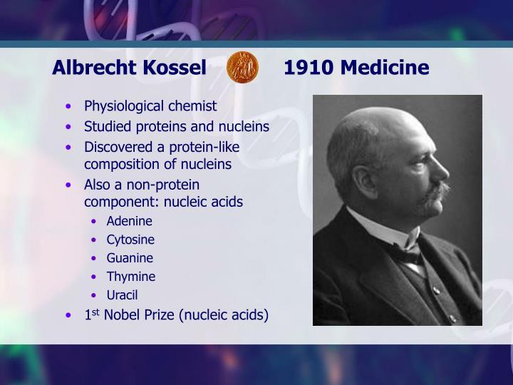 Albrecht Kossel             1910 Medicine