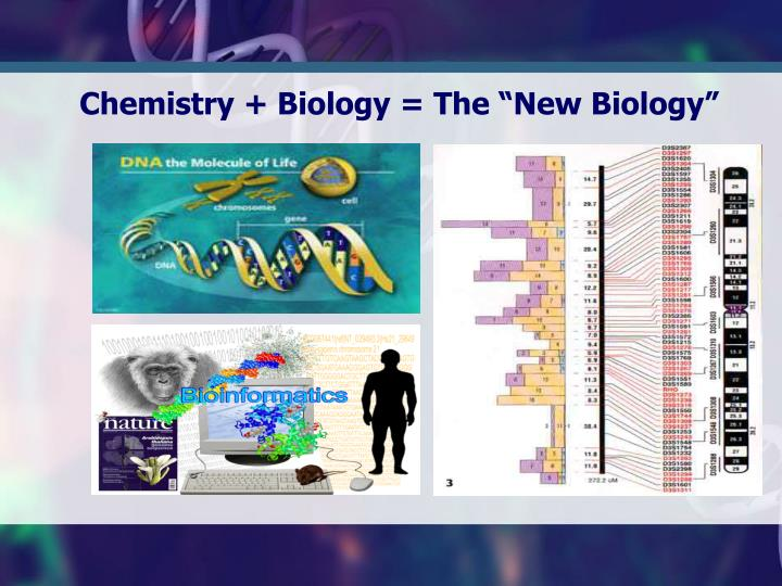 "Chemistry + Biology = The ""New Biology"""