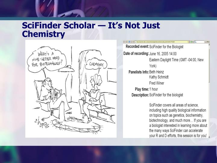 SciFinder Scholar — It's Not Just Chemistry