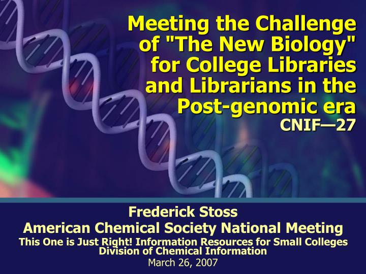"Meeting the Challenge of ""The New Biology"" for College Libraries and Librarians in the Post-genomic ..."
