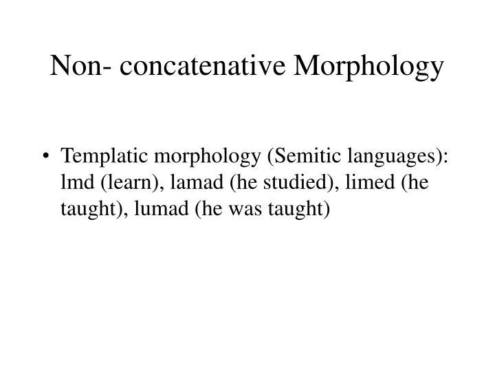 Non- concatenative Morphology