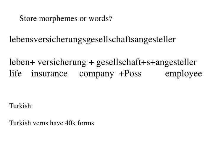 Store morphemes or words