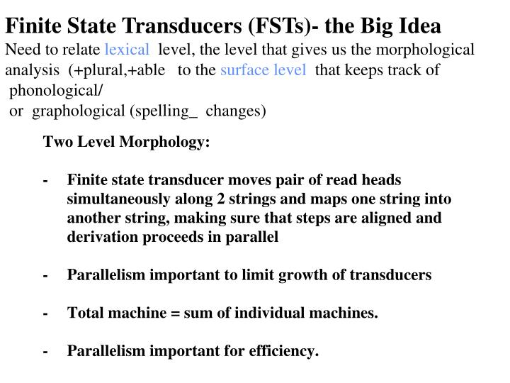 Finite State Transducers (FSTs)- the Big Idea