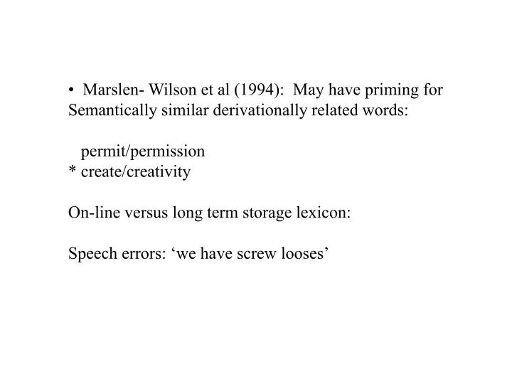Marslen- Wilson et al (1994):  May have priming for