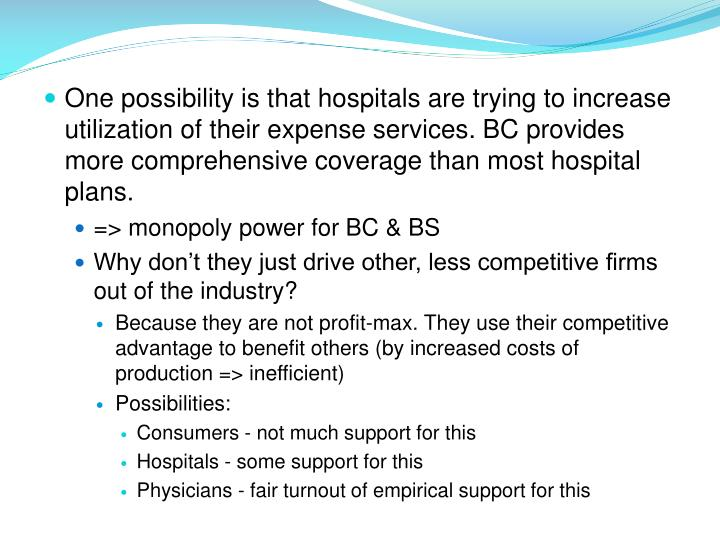 One possibility is that hospitals are trying to increase utilization of their expense services. BC provides more comprehensive coverage than most hospital plans.