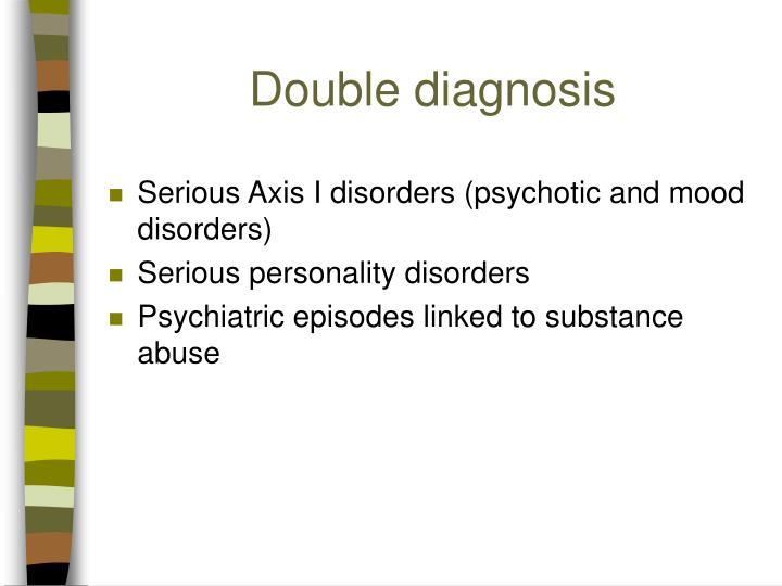Double diagnosis