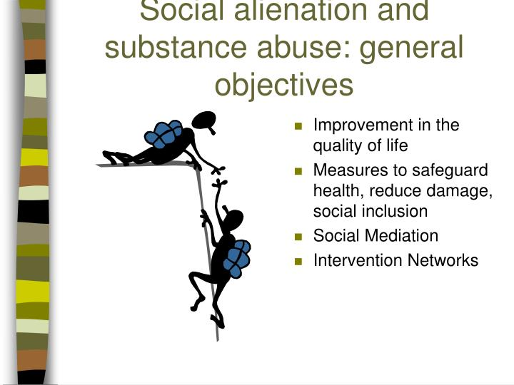 Social alienation and substance abuse: general objectives