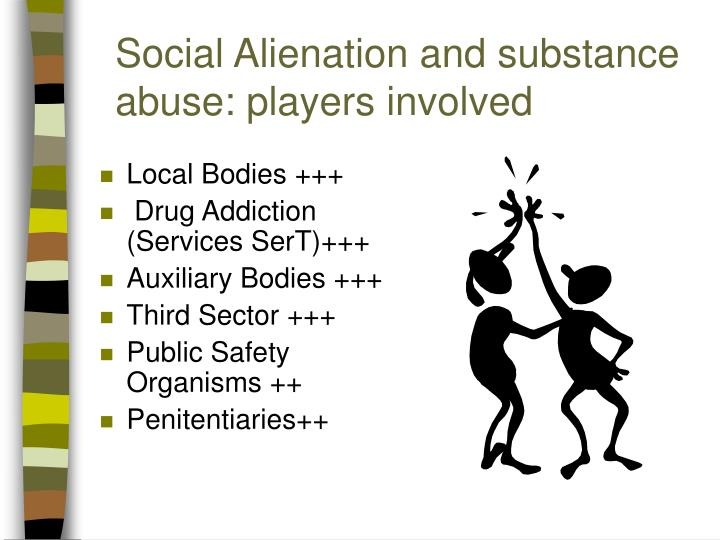 Social Alienation and substance abuse: players involved