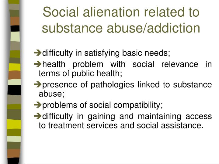 Social alienation related to substance abuse/addiction