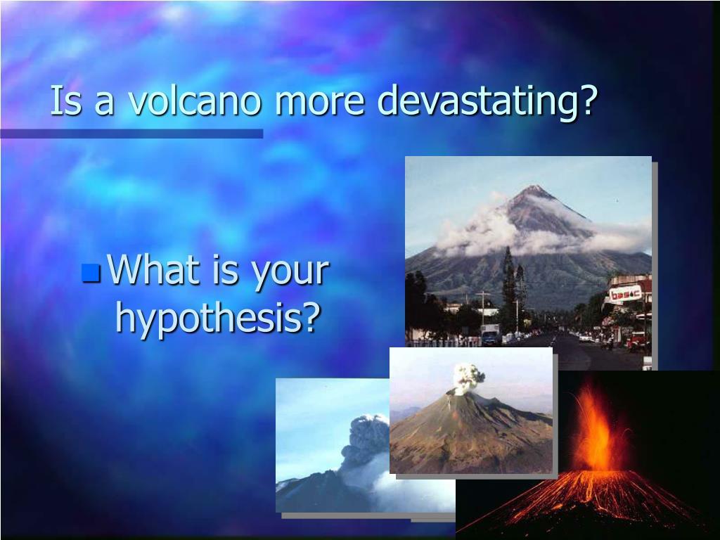 Is a volcano more devastating?