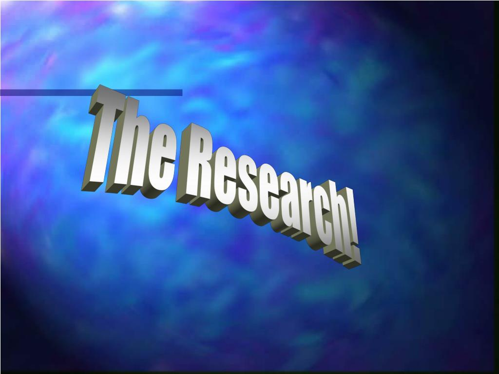 The Research!