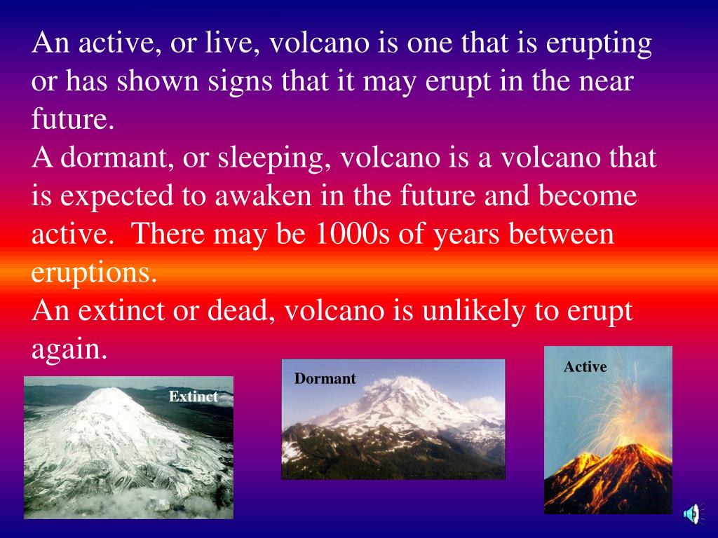 An active, or live, volcano is one that is erupting or has shown signs that it may erupt in the near future.