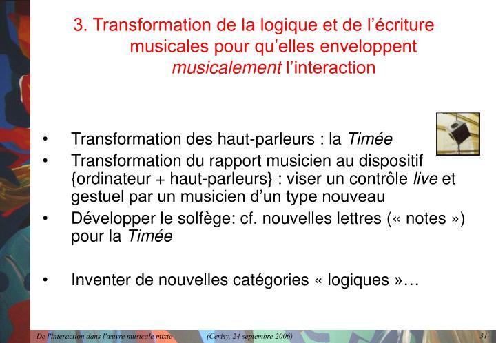 3. Transformation de la logique et de l'écriture musicales pour qu'elles enveloppent
