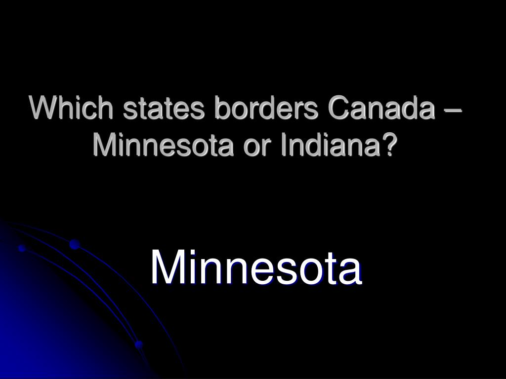 Which states borders Canada – Minnesota or Indiana?