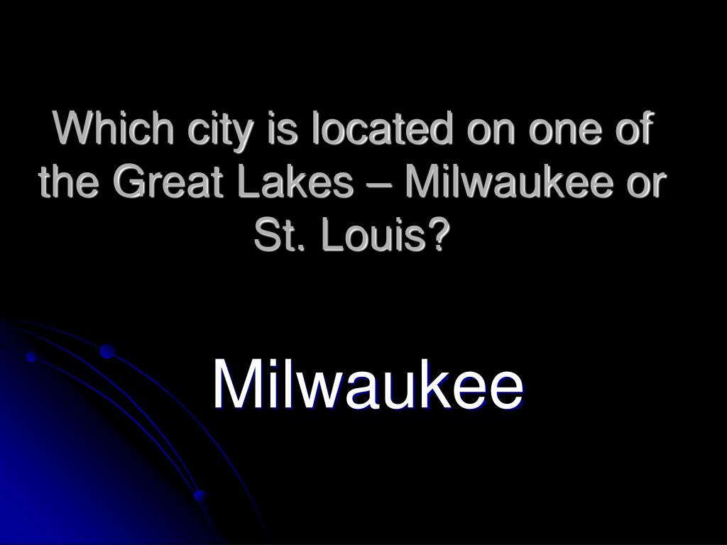Which city is located on one of the Great Lakes – Milwaukee or St. Louis?