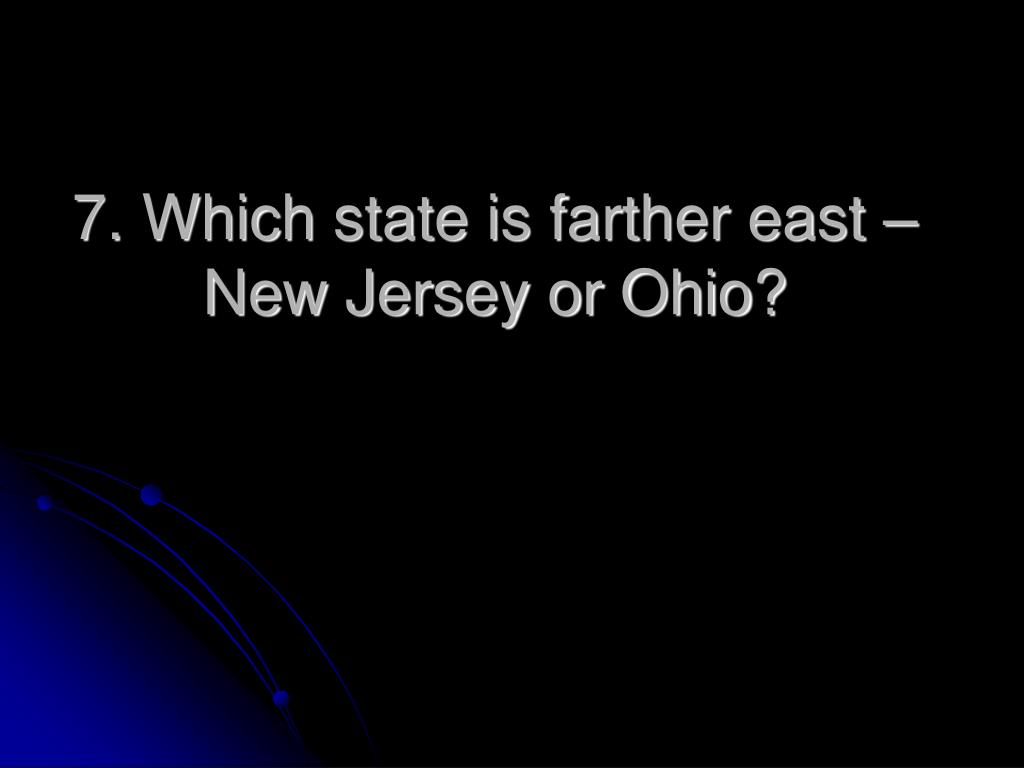 7. Which state is farther east – New Jersey or Ohio?
