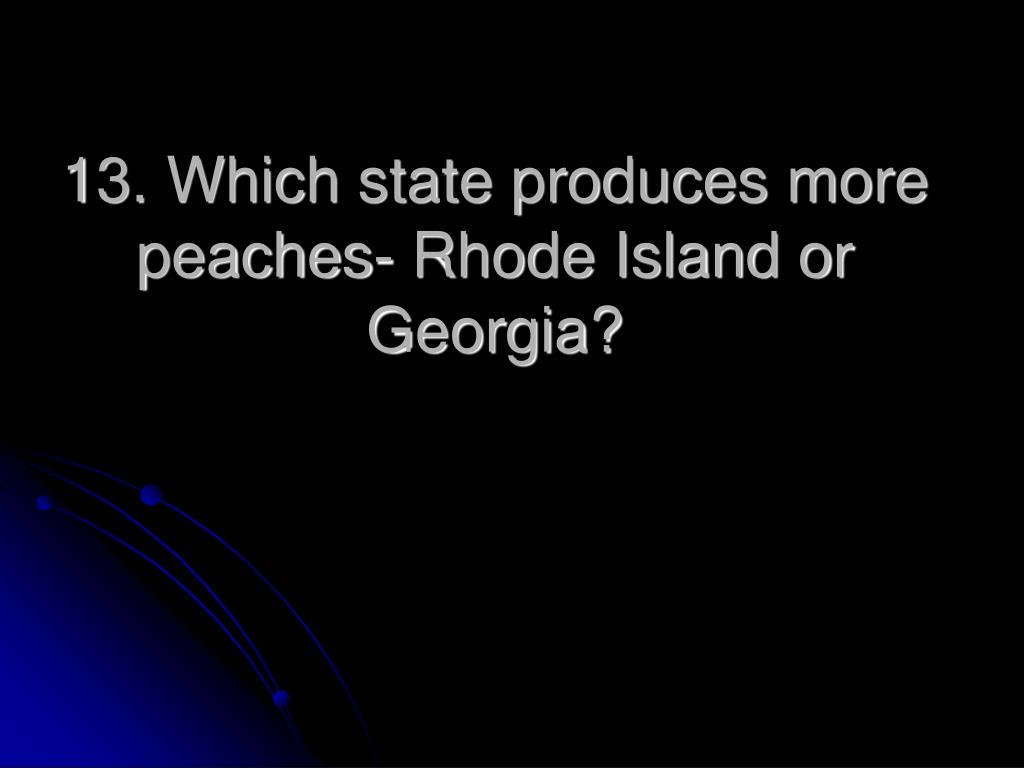 13. Which state produces more peaches- Rhode Island or Georgia?