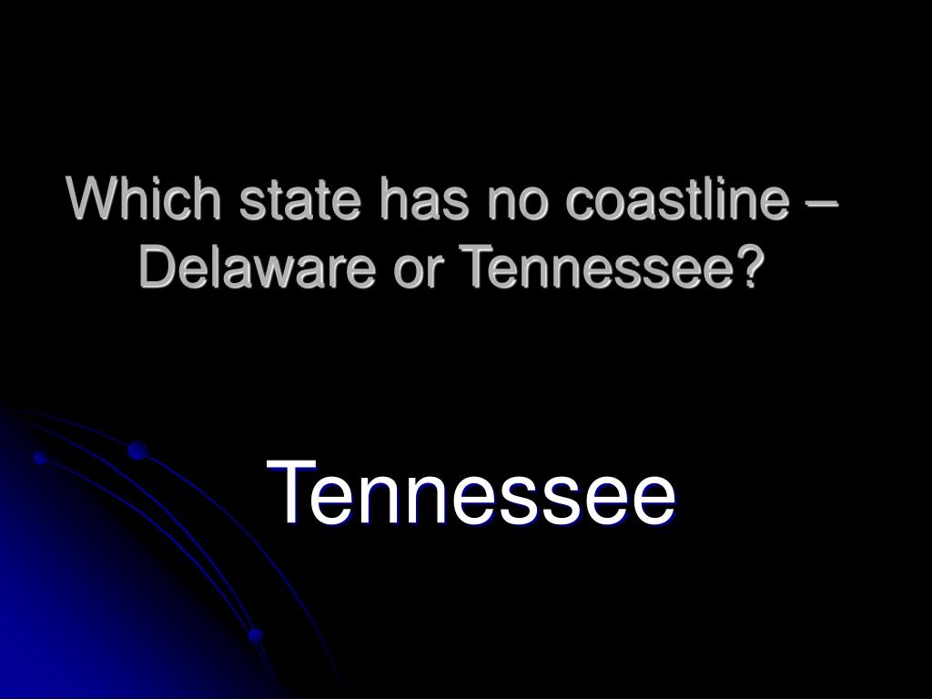 Which state has no coastline – Delaware or Tennessee?