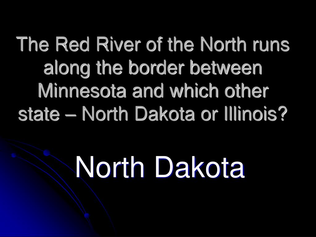 The Red River of the North runs along the border between Minnesota and which other state – North Dakota or Illinois?