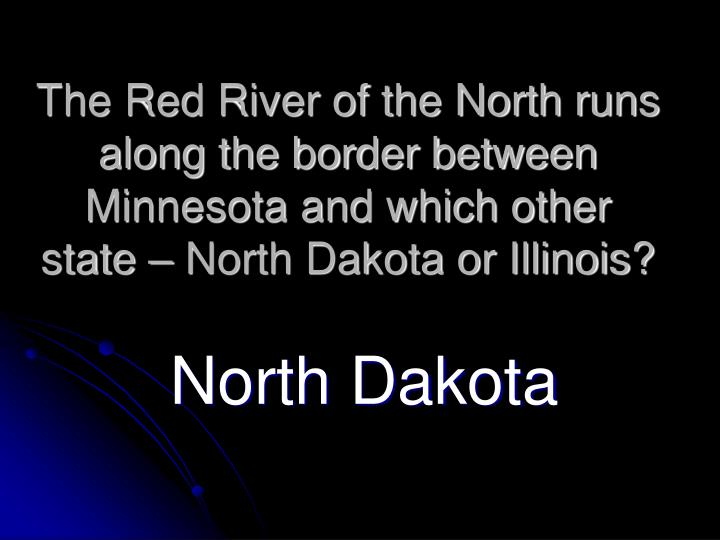 The Red River of the North runs along the border between Minnesota and which other state – North D...