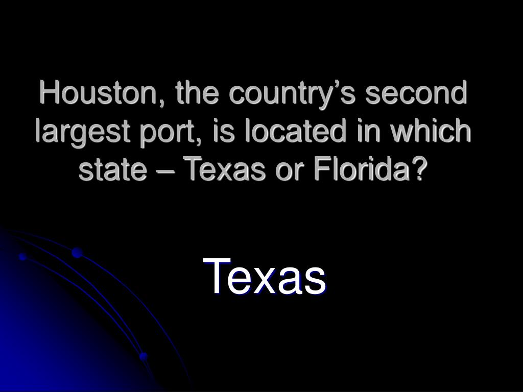 Houston, the country's second largest port, is located in which state – Texas or Florida?