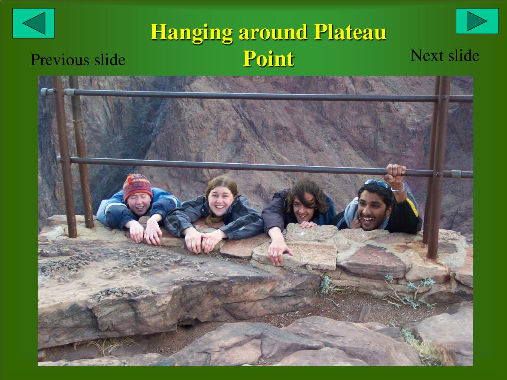 Hanging around Plateau Point